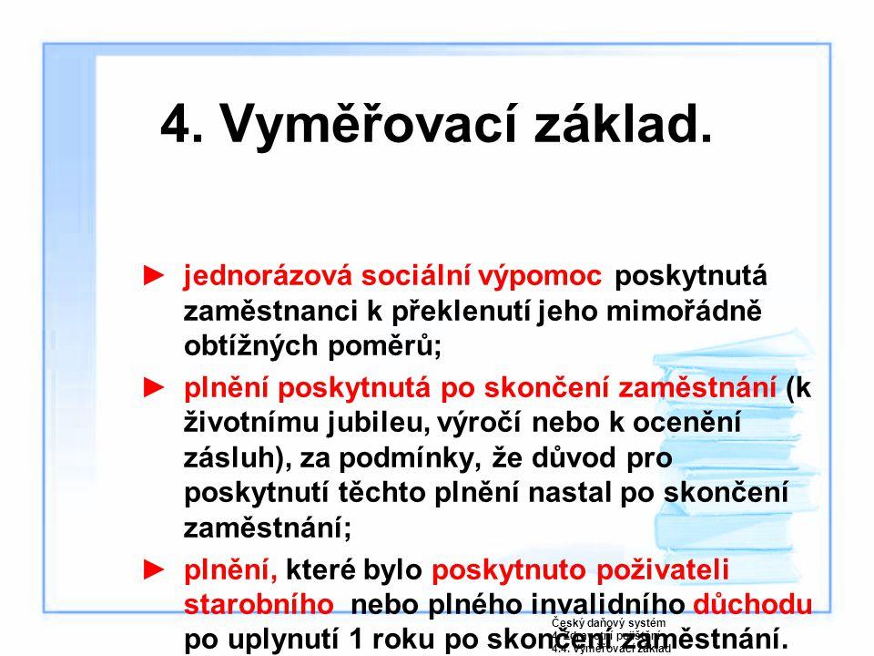 4. Vyměřovací základ. jednorázová sociální výpomoc poskytnutá zaměstnanci k překlenutí jeho mimořádně obtížných poměrů;