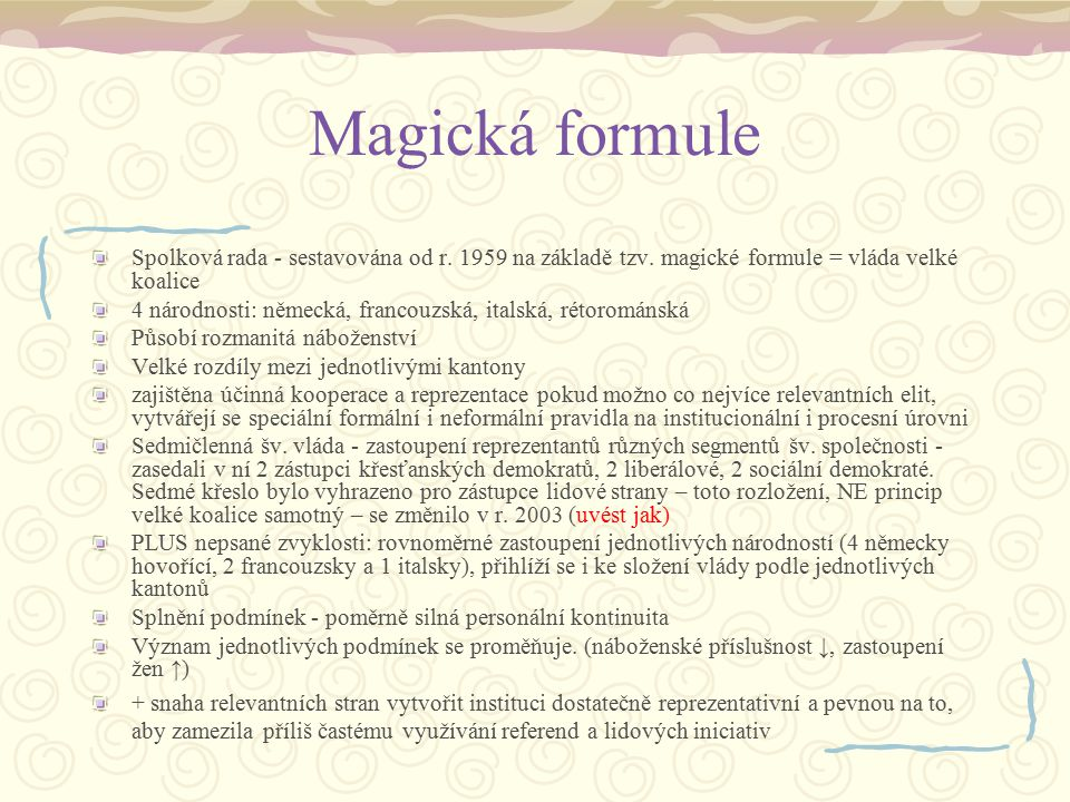 Magická formule Spolková rada - sestavována od r. 1959 na základě tzv. magické formule = vláda velké koalice.