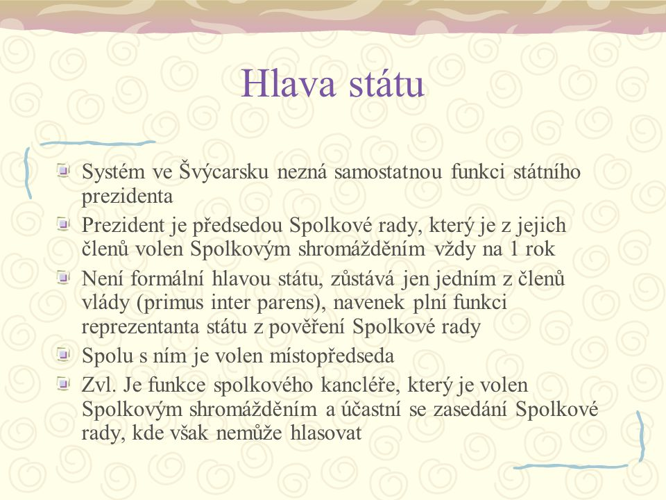Hlava státu Systém ve Švýcarsku nezná samostatnou funkci státního prezidenta.
