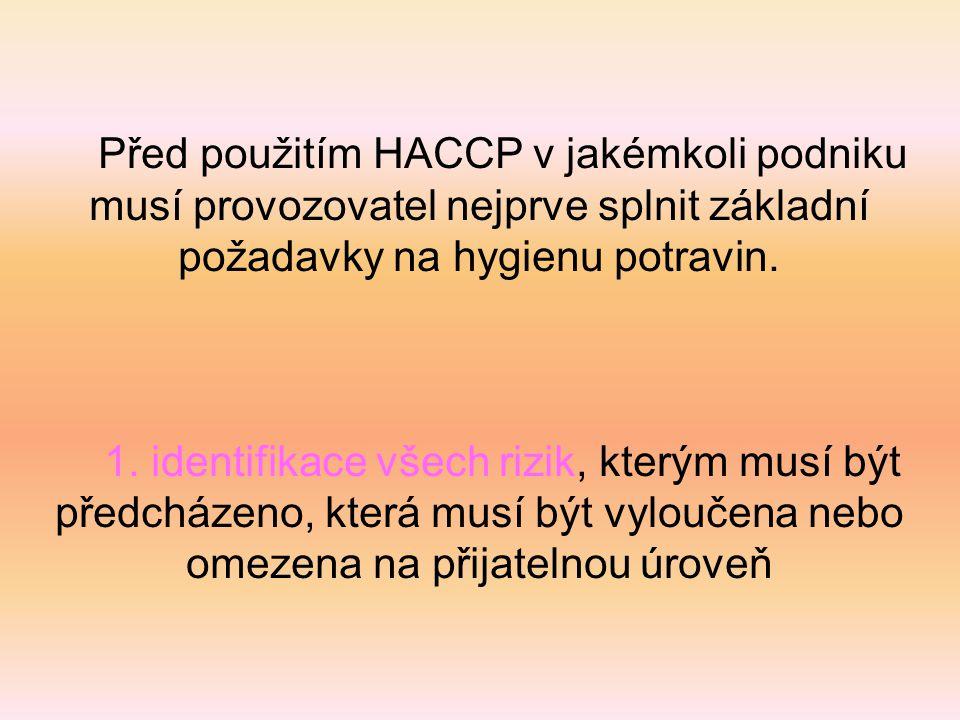 Před použitím HACCP v jakémkoli podniku musí provozovatel nejprve splnit základní požadavky na hygienu potravin.