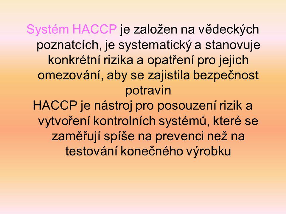 Systém HACCP je založen na vědeckých poznatcích, je systematický a stanovuje konkrétní rizika a opatření pro jejich omezování, aby se zajistila bezpečnost potravin