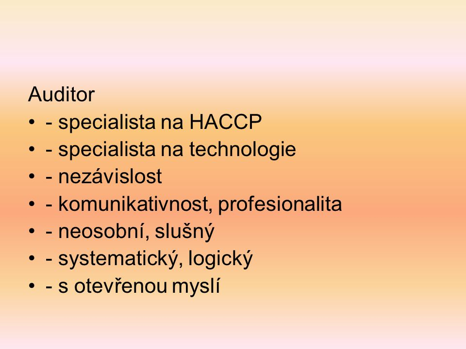 Auditor - specialista na HACCP. - specialista na technologie. - nezávislost. - komunikativnost, profesionalita.