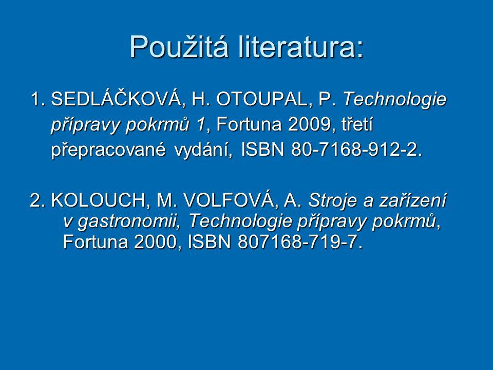 Použitá literatura: 1. SEDLÁČKOVÁ, H. OTOUPAL, P. Technologie