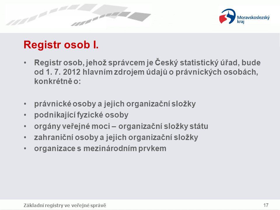 Registr osob I. Registr osob, jehož správcem je Český statistický úřad, bude od 1. 7. 2012 hlavním zdrojem údajů o právnických osobách, konkrétně o: