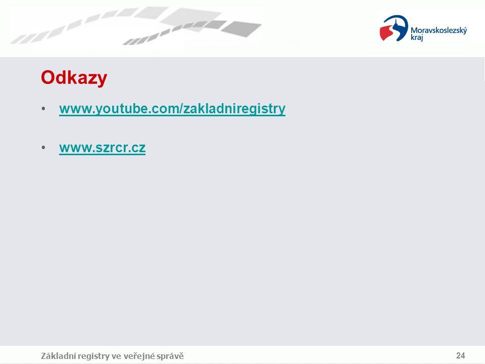 Odkazy www.youtube.com/zakladniregistry www.szrcr.cz