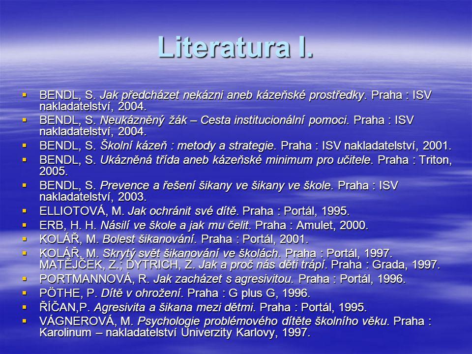 Literatura I. BENDL, S. Jak předcházet nekázni aneb kázeňské prostředky. Praha : ISV nakladatelství, 2004.