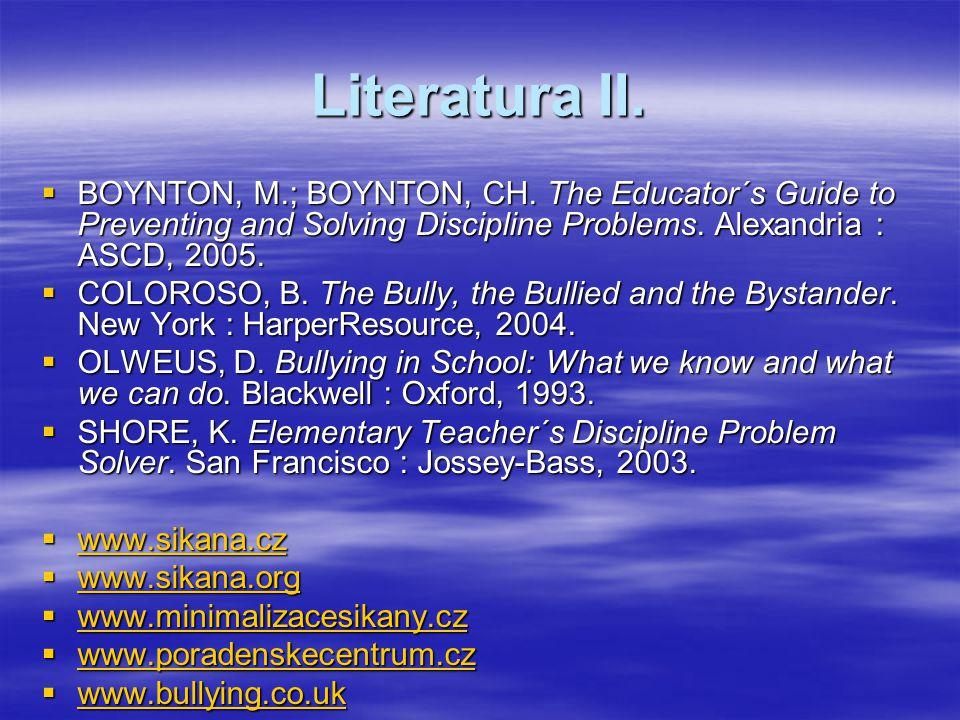 Literatura II. BOYNTON, M.; BOYNTON, CH. The Educator´s Guide to Preventing and Solving Discipline Problems. Alexandria : ASCD, 2005.