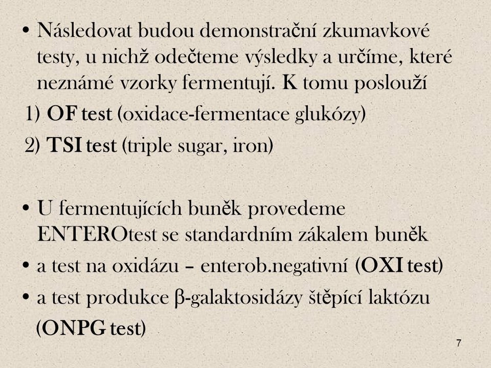 Následovat budou demonstrační zkumavkové testy, u nichž odečteme výsledky a určíme, které neznámé vzorky fermentují. K tomu poslouží