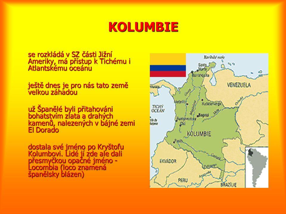 KOLUMBIE se rozkládá v SZ části Jižní Ameriky, má přístup k Tichému i Atlantskému oceánu. ještě dnes je pro nás tato země velkou záhadou.