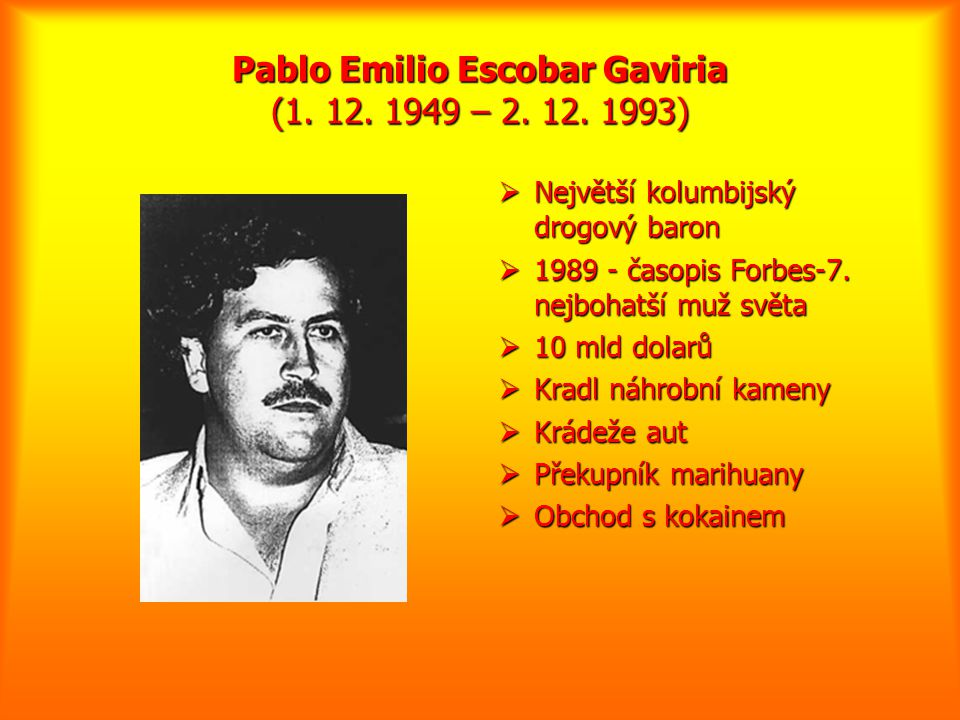 Pablo Emilio Escobar Gaviria (1. 12. 1949 – 2. 12. 1993)