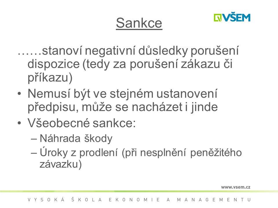 Sankce ……stanoví negativní důsledky porušení dispozice (tedy za porušení zákazu či příkazu)