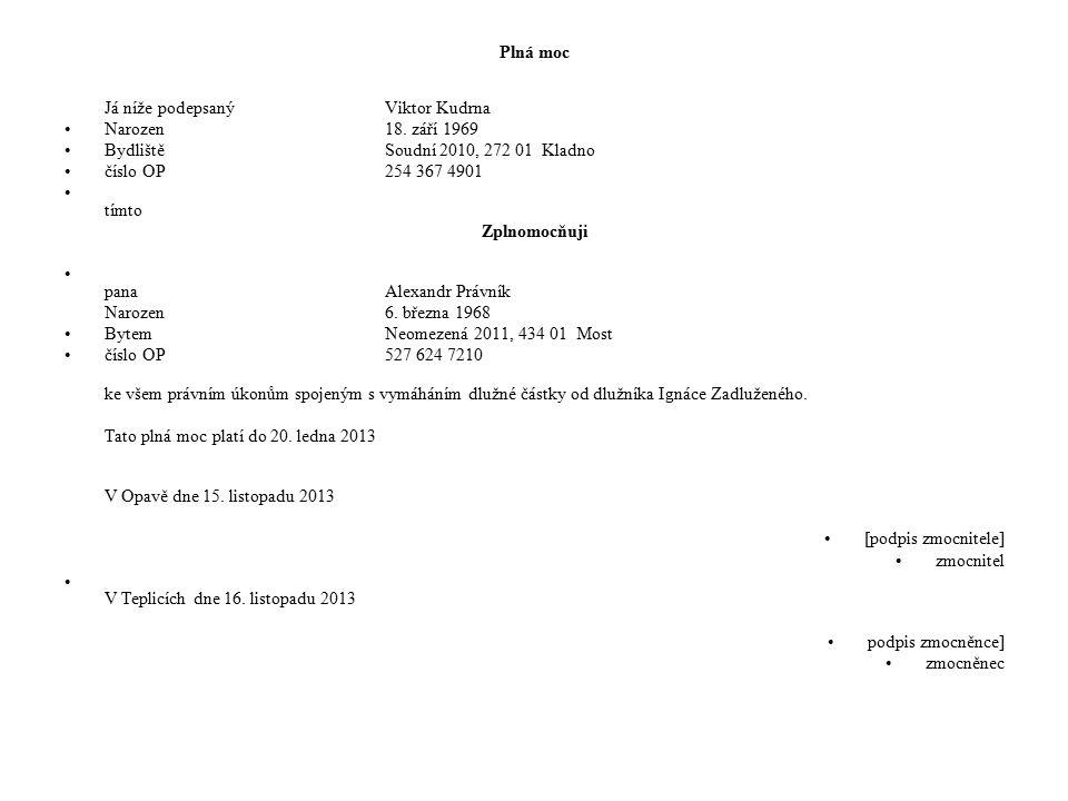 Plná moc Já níže podepsaný Viktor Kudrna. Narozen 18. září 1969. Bydliště Soudní 2010, 272 01 Kladno.
