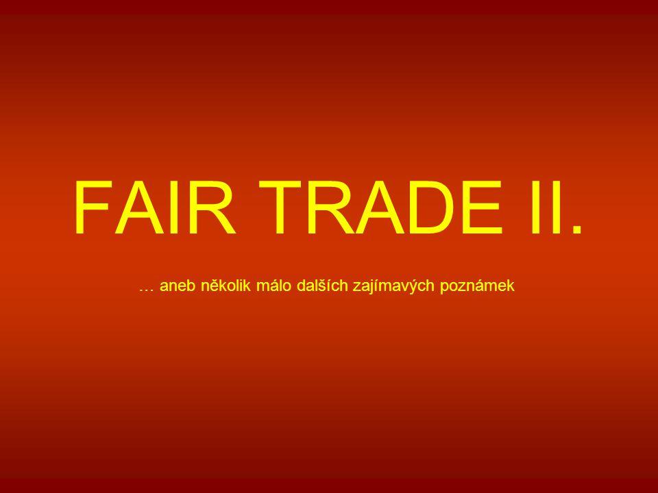 FAIR TRADE II. … aneb několik málo dalších zajímavých poznámek