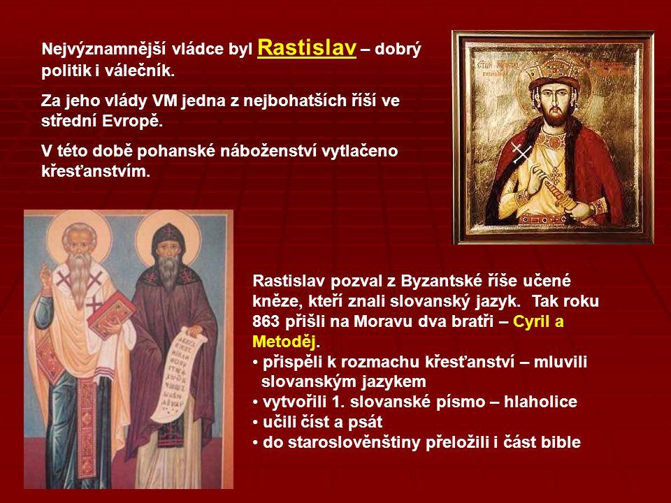 Nejvýznamnější vládce byl Rastislav – dobrý politik i válečník.