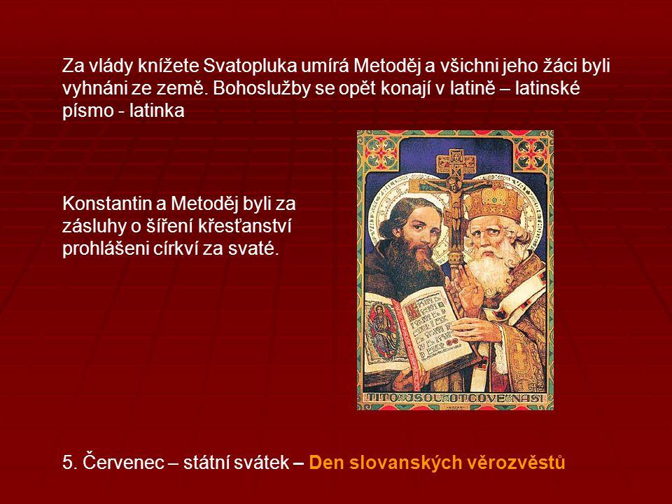 Za vlády knížete Svatopluka umírá Metoděj a všichni jeho žáci byli vyhnáni ze země. Bohoslužby se opět konají v latině – latinské písmo - latinka