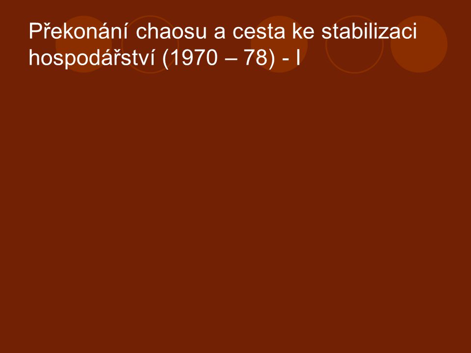 Překonání chaosu a cesta ke stabilizaci hospodářství (1970 – 78) - I
