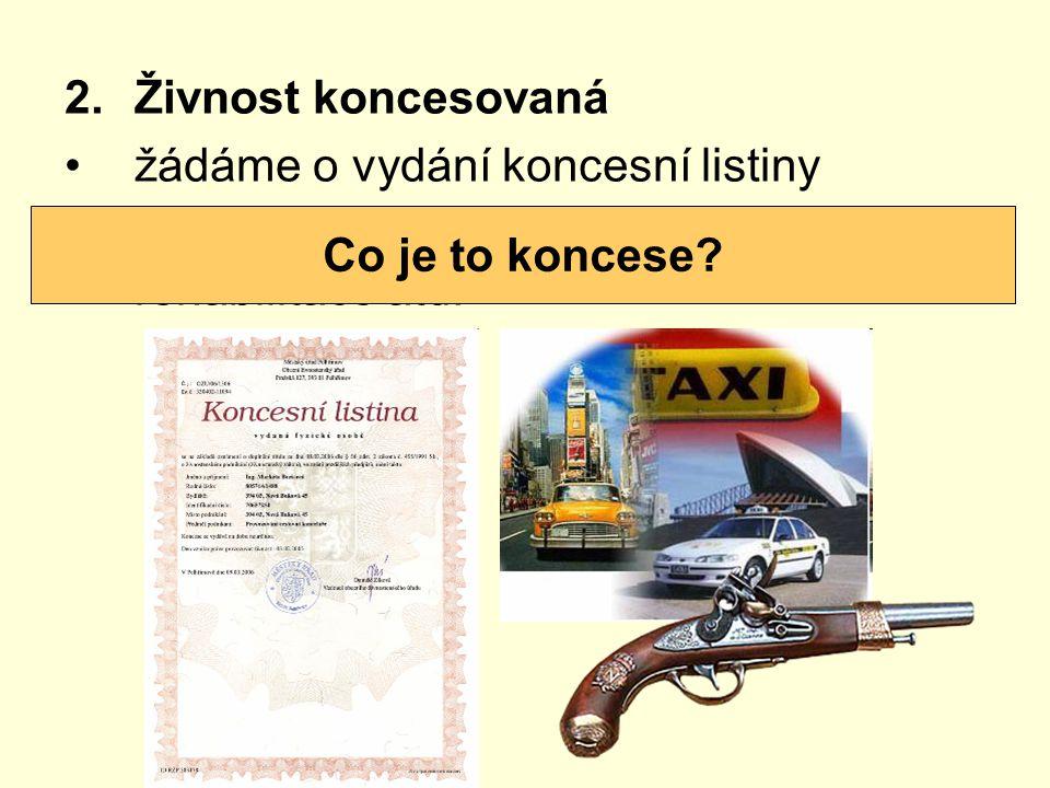 Živnost koncesovaná žádáme o vydání koncesní listiny. např. taxislužba, výroba zbraní, rehabilitace atd.
