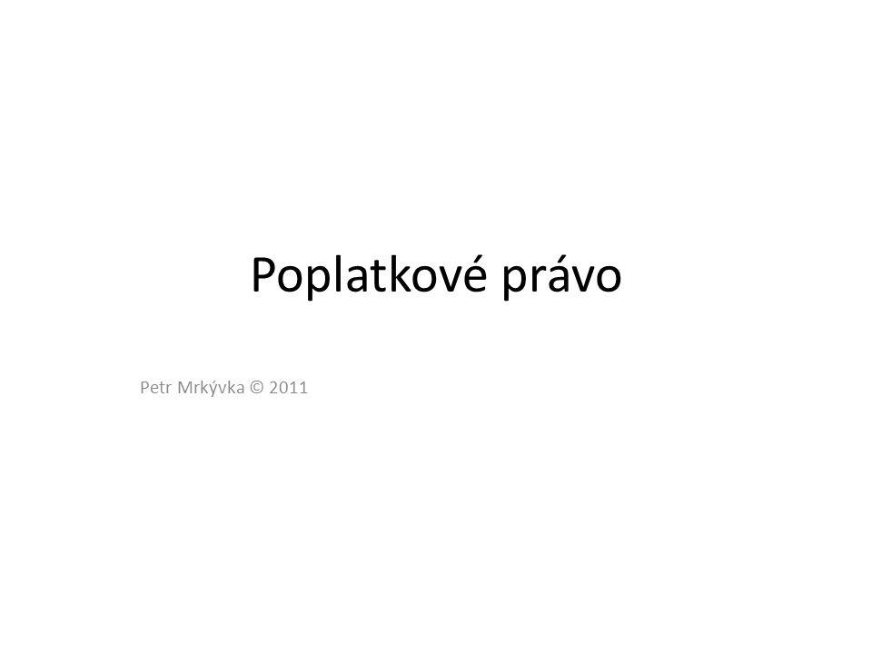 Poplatkové právo Petr Mrkývka © 2011