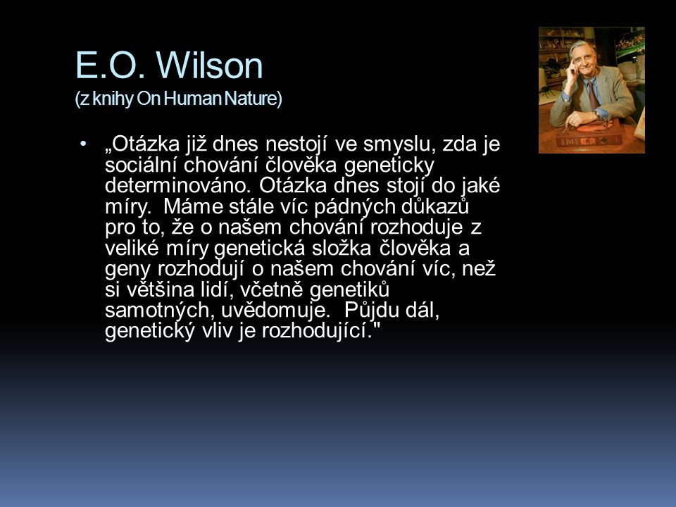 E.O. Wilson (z knihy On Human Nature)
