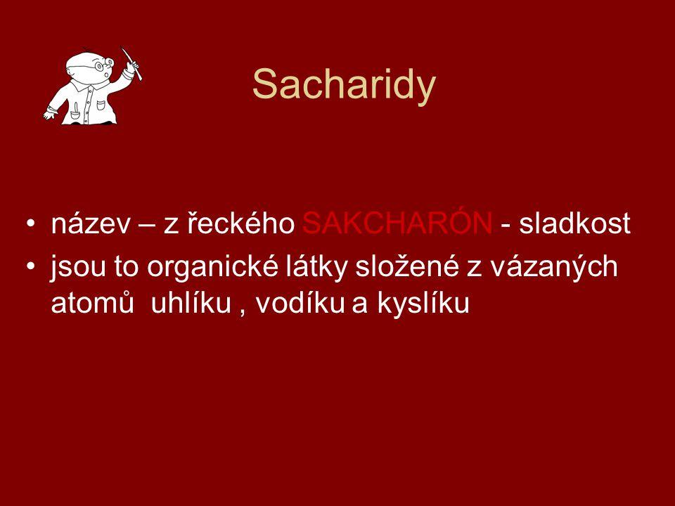 Sacharidy název – z řeckého SAKCHARÓN - sladkost