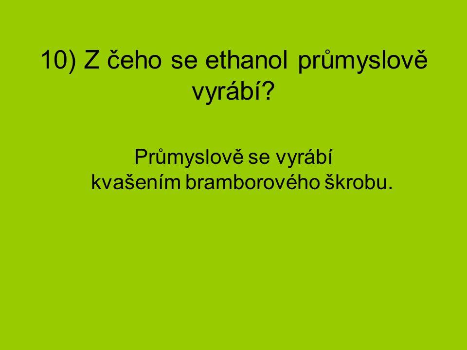 10) Z čeho se ethanol průmyslově vyrábí
