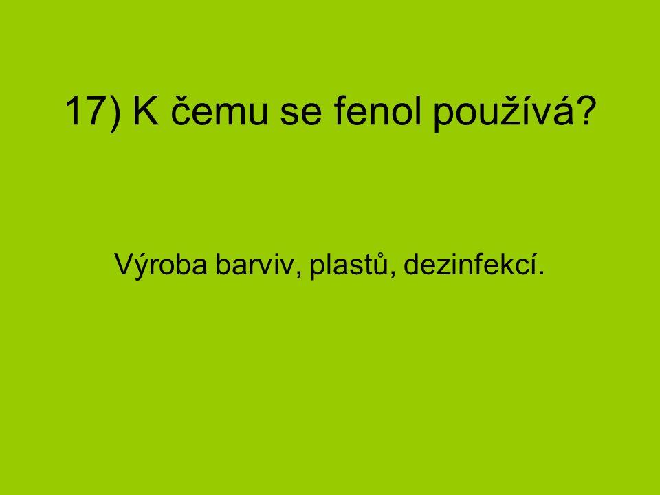 17) K čemu se fenol používá