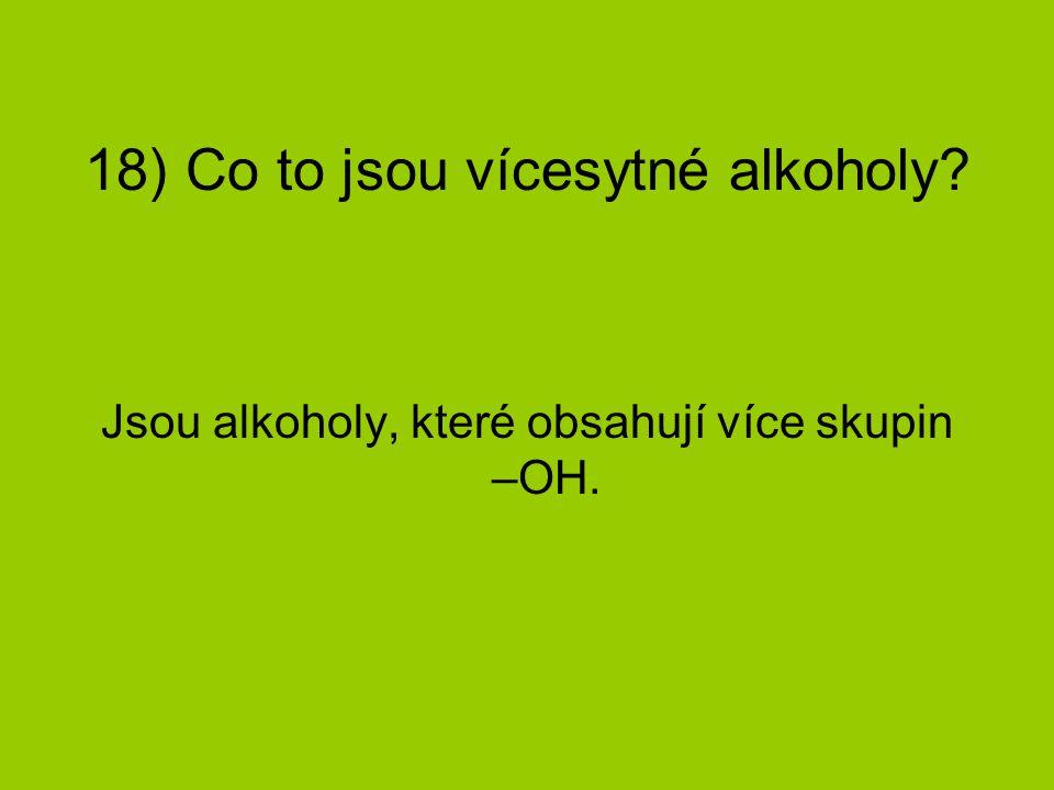 18) Co to jsou vícesytné alkoholy