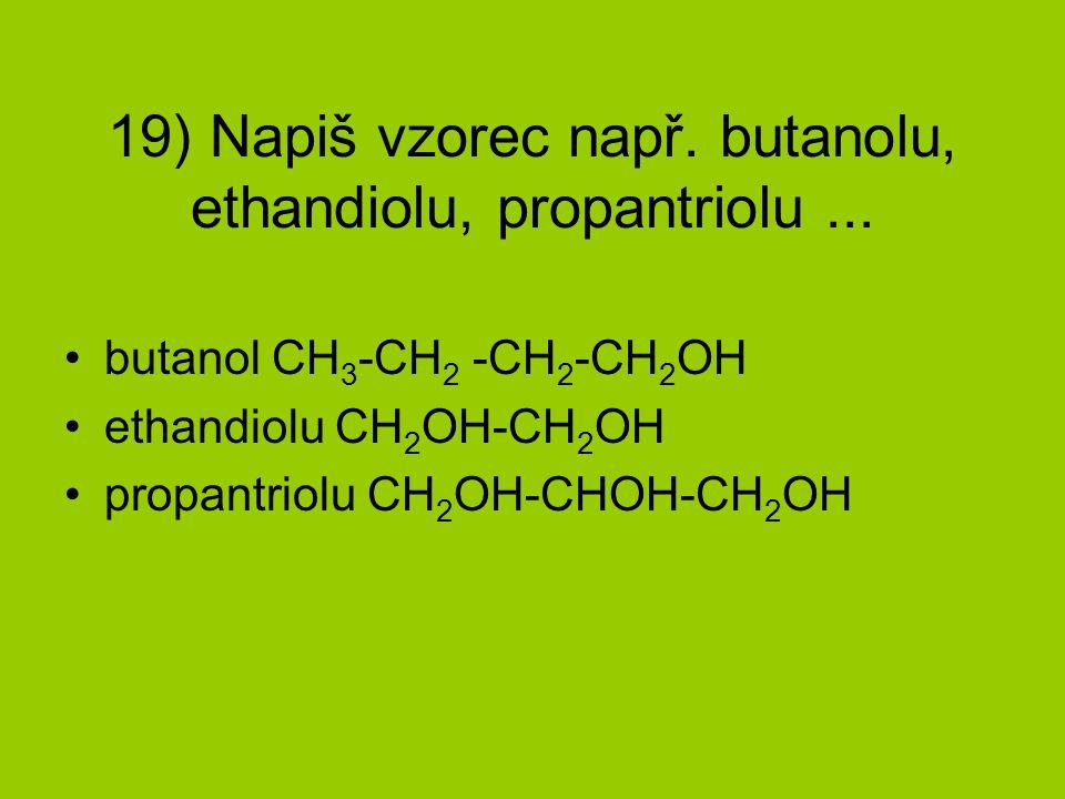 19) Napiš vzorec např. butanolu, ethandiolu, propantriolu ...