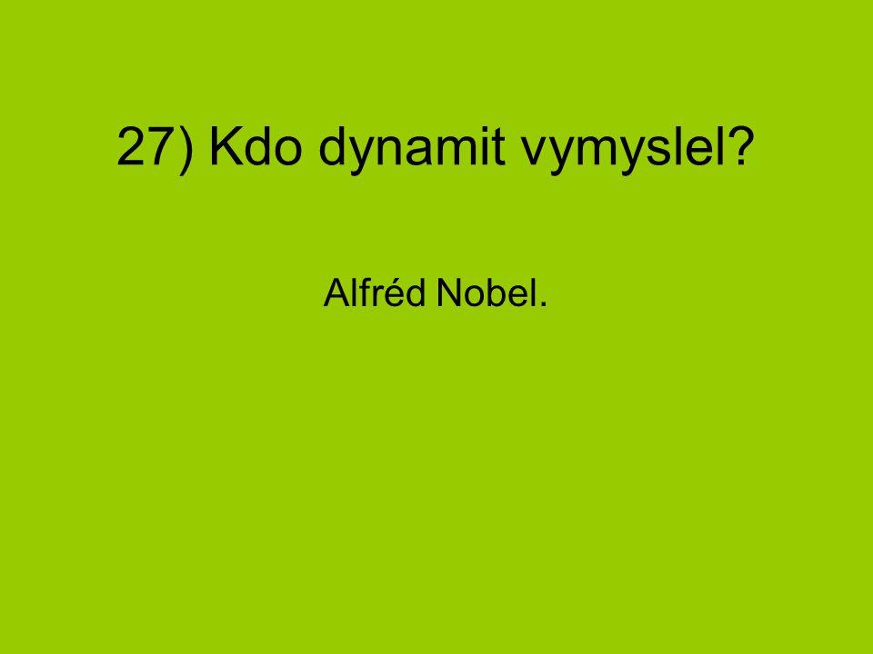 27) Kdo dynamit vymyslel Alfréd Nobel.