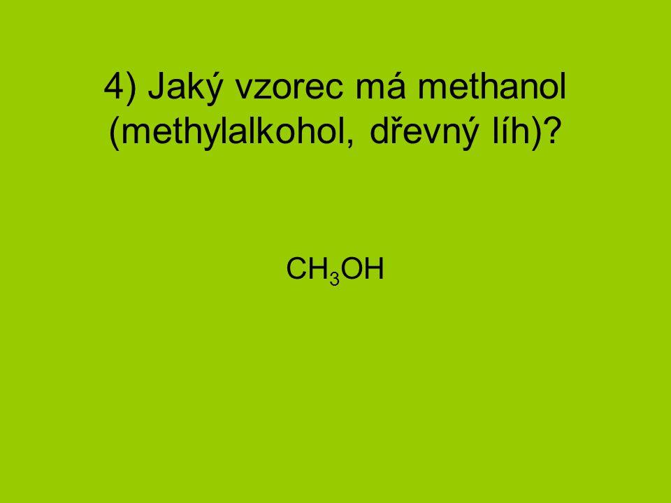 4) Jaký vzorec má methanol (methylalkohol, dřevný líh)