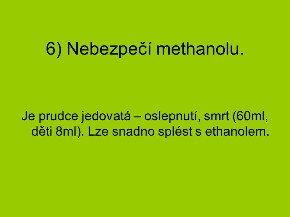 6) Nebezpečí methanolu. Je prudce jedovatá – oslepnutí, smrt (60ml, děti 8ml).