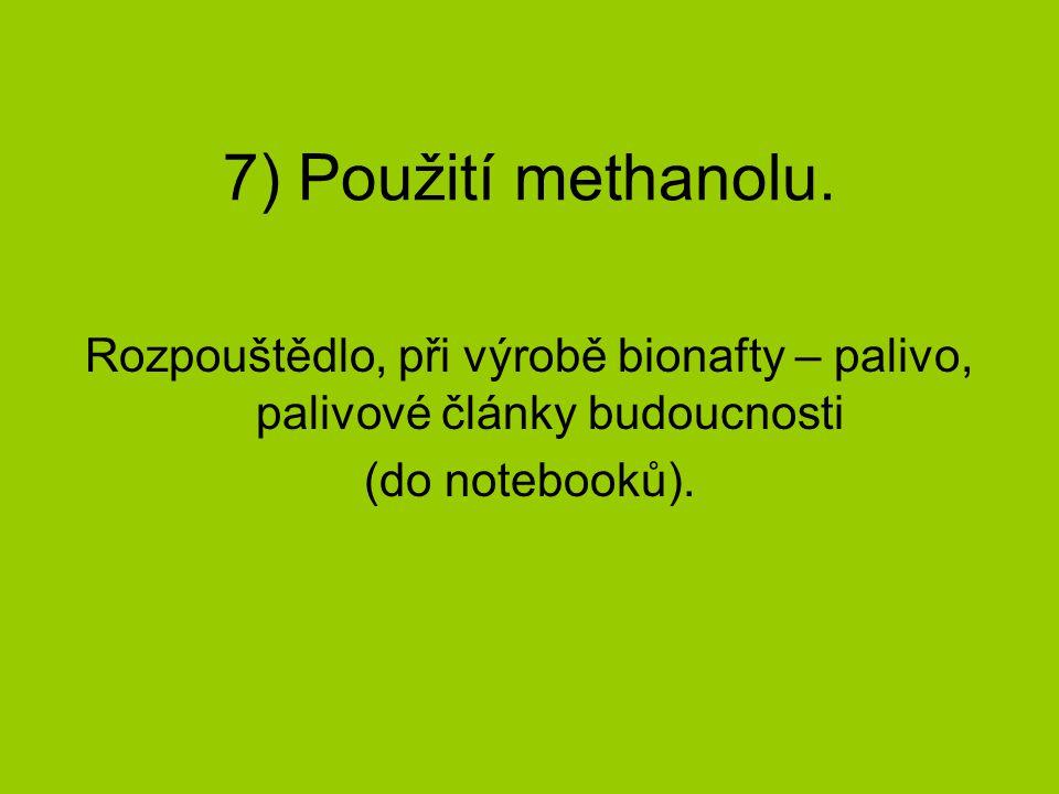 7) Použití methanolu. Rozpouštědlo, při výrobě bionafty – palivo, palivové články budoucnosti.