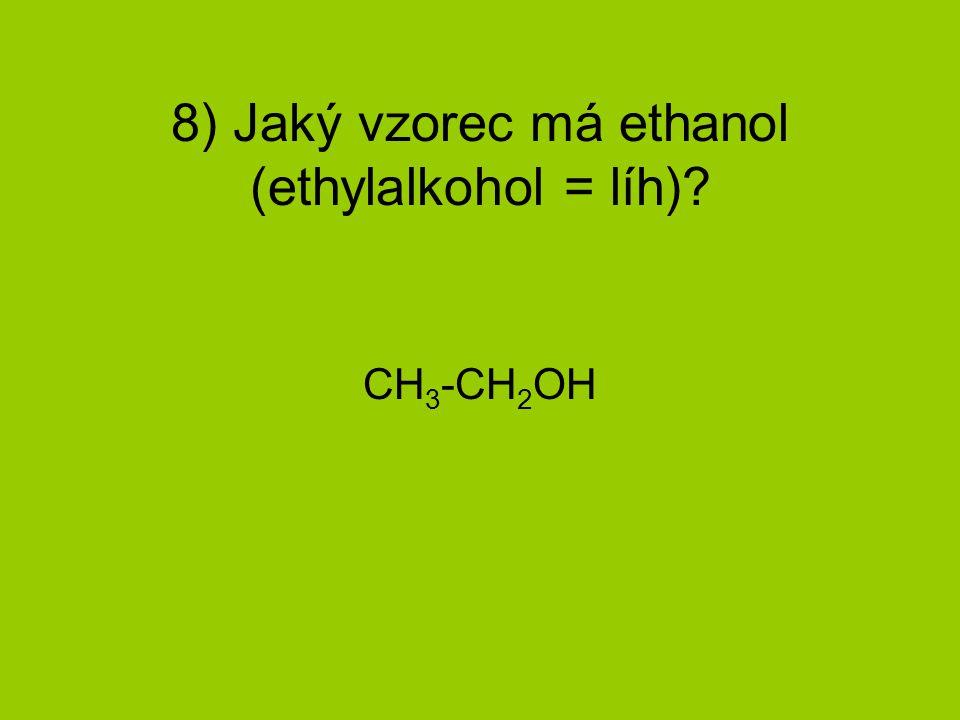 8) Jaký vzorec má ethanol (ethylalkohol = líh)