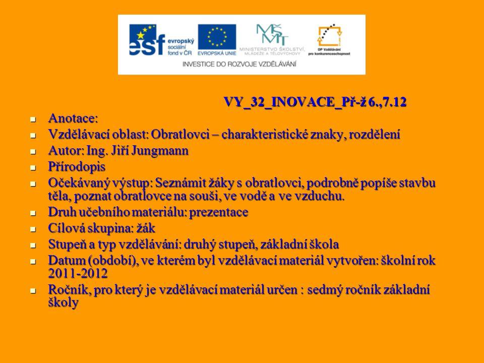 VY_32_INOVACE_Př-ž 6.,7.12 Anotace: Vzdělávací oblast: Obratlovci – charakteristické znaky, rozdělení.