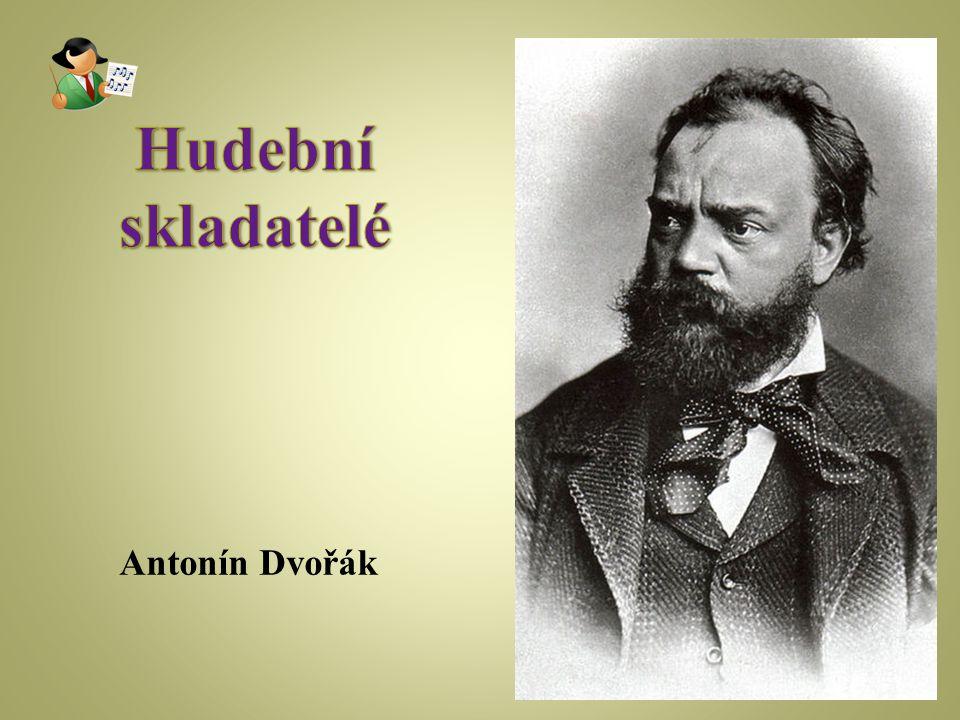 Hudební skladatelé Antonín Dvořák