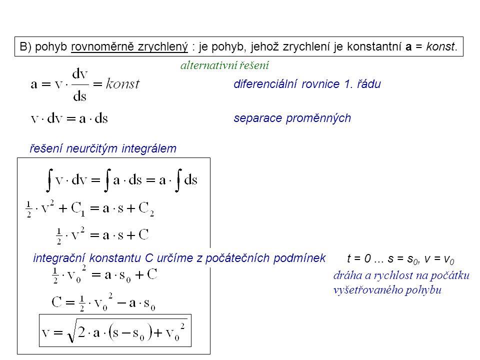 Dynamika I, 1. přednáška B) pohyb rovnoměrně zrychlený : je pohyb, jehož zrychlení je konstantní a = konst.