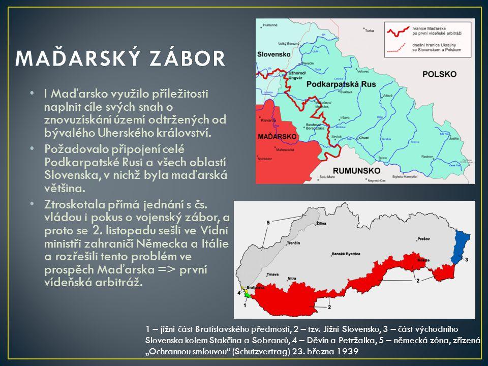 MAĎARSKÝ ZÁBOR I Maďarsko využilo příležitosti naplnit cíle svých snah o znovuzískání území odtržených od bývalého Uherského království.
