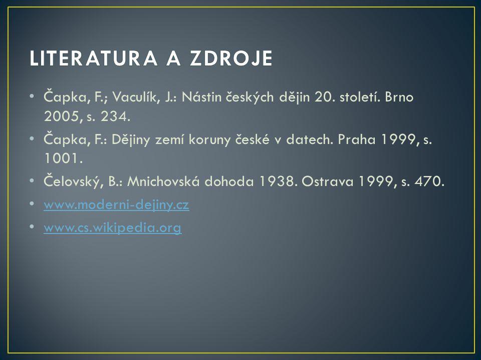 LITERATURA A ZDROJE Čapka, F.; Vaculík, J.: Nástin českých dějin 20. století. Brno 2005, s. 234.