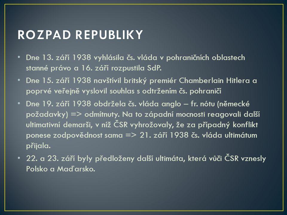 ROZPAD REPUBLIKY Dne 13. září 1938 vyhlásila čs. vláda v pohraničních oblastech stanné právo a 16. září rozpustila SdP.