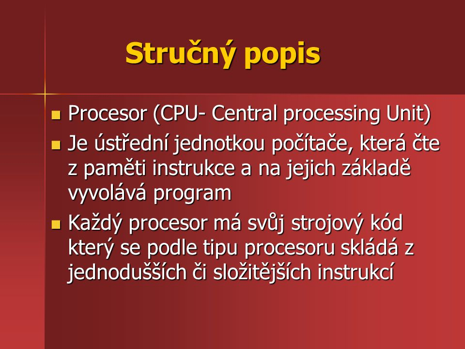 Stručný popis Procesor (CPU- Central processing Unit)