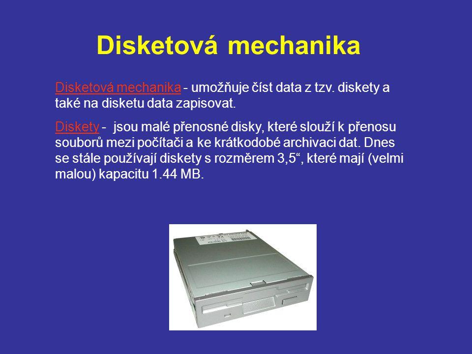 Disketová mechanika Disketová mechanika - umožňuje číst data z tzv. diskety a také na disketu data zapisovat.