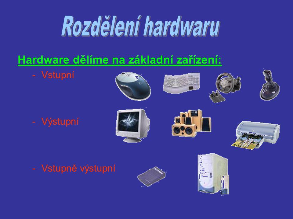 Rozdělení hardwaru Hardware dělíme na základní zařízení: Vstupní