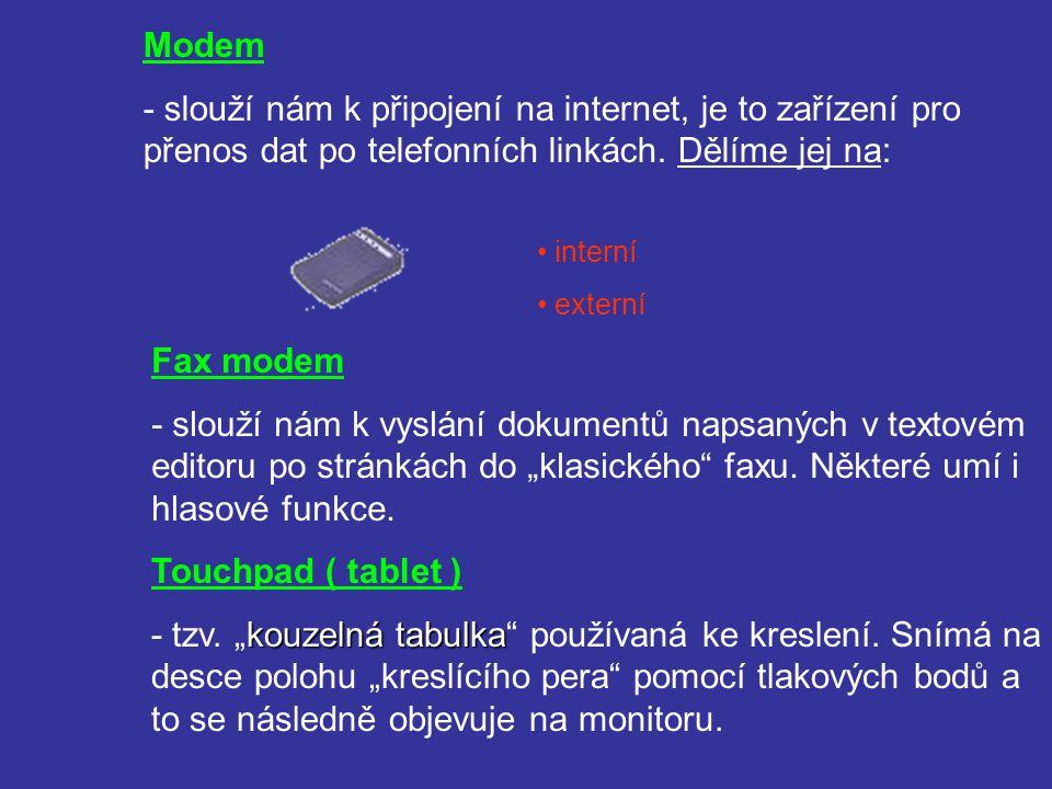 Modem - slouží nám k připojení na internet, je to zařízení pro přenos dat po telefonních linkách. Dělíme jej na: