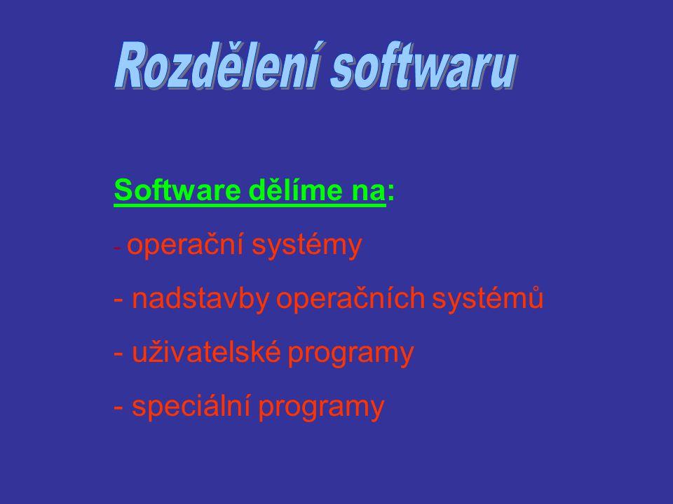 Rozdělení softwaru Software dělíme na: nadstavby operačních systémů