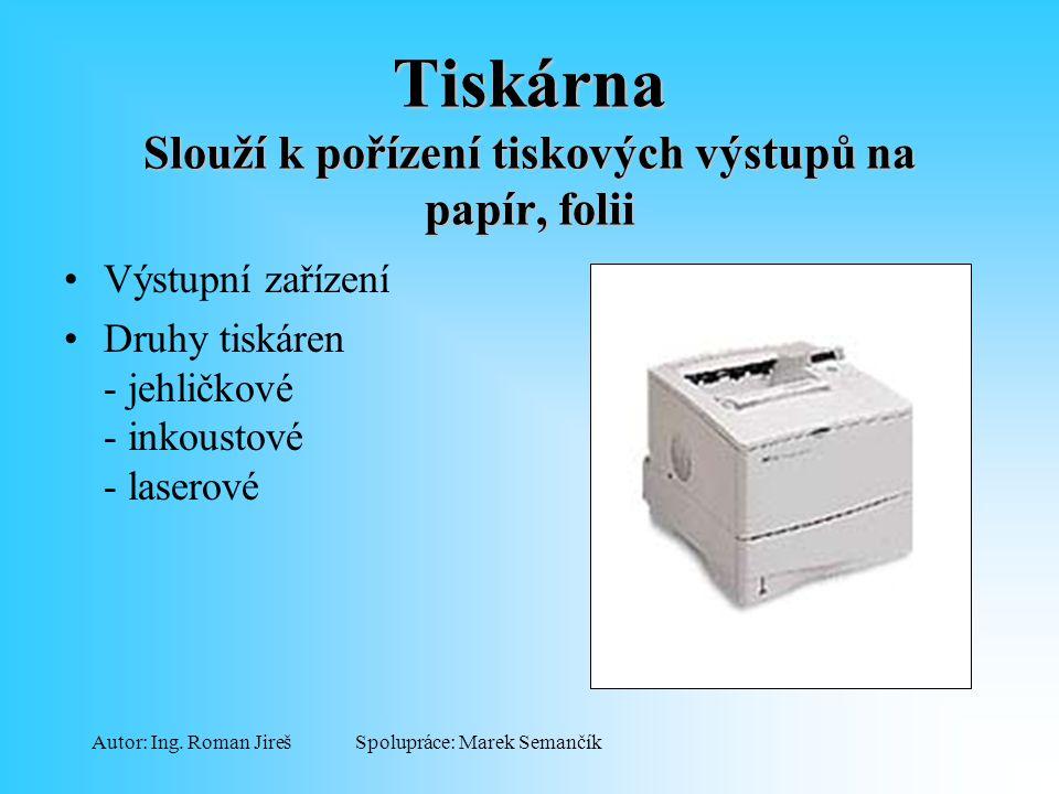 Tiskárna Slouží k pořízení tiskových výstupů na papír, folii