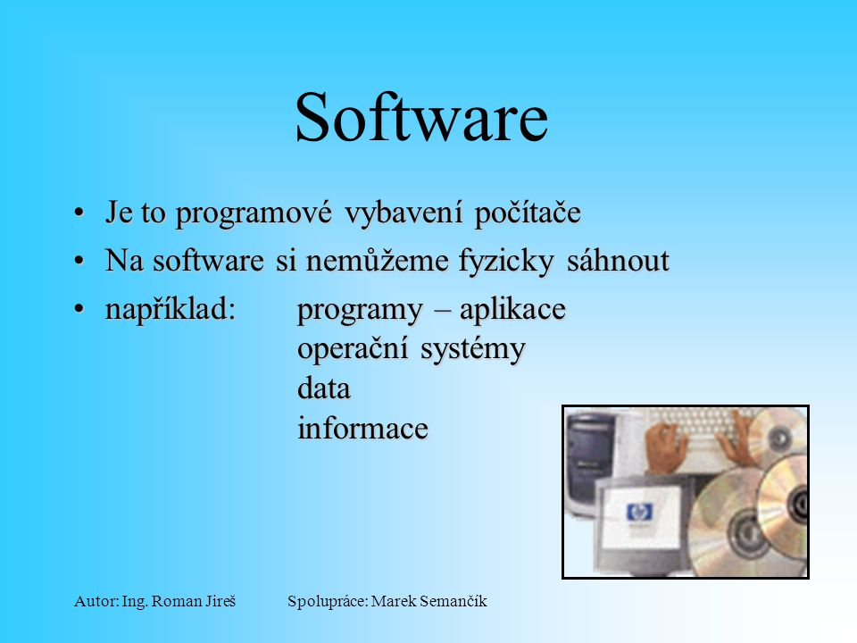 Software Je to programové vybavení počítače