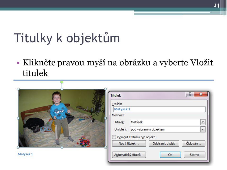 Titulky k objektům Klikněte pravou myší na obrázku a vyberte Vložit titulek