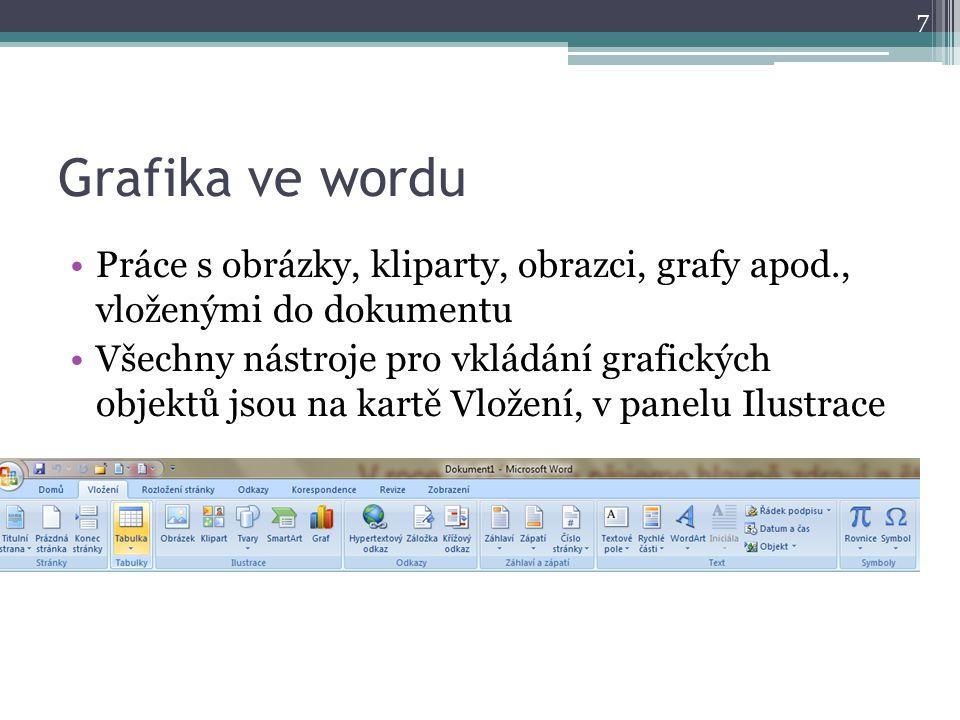 Grafika ve wordu Práce s obrázky, kliparty, obrazci, grafy apod., vloženými do dokumentu.