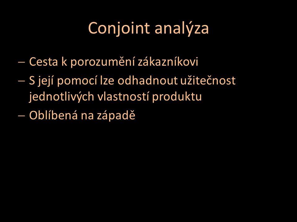 Conjoint analýza Cesta k porozumění zákazníkovi