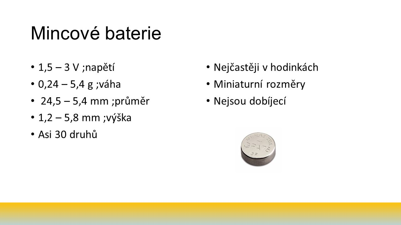 Mincové baterie 1,5 – 3 V ;napětí 0,24 – 5,4 g ;váha